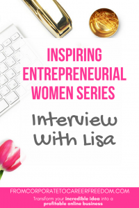 Meet Lisa, the first in my series of interviews with entrepreneurial women who have started up their own successful businesses. inspiring entrepreneurial women, girl boss, entrepreneur, motivation, tips, strategy