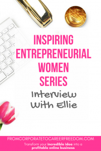 Meet Ellie, the second interviewee in our series on inspiring women entrepreneurs, female entrepreneurs, case studies, examples