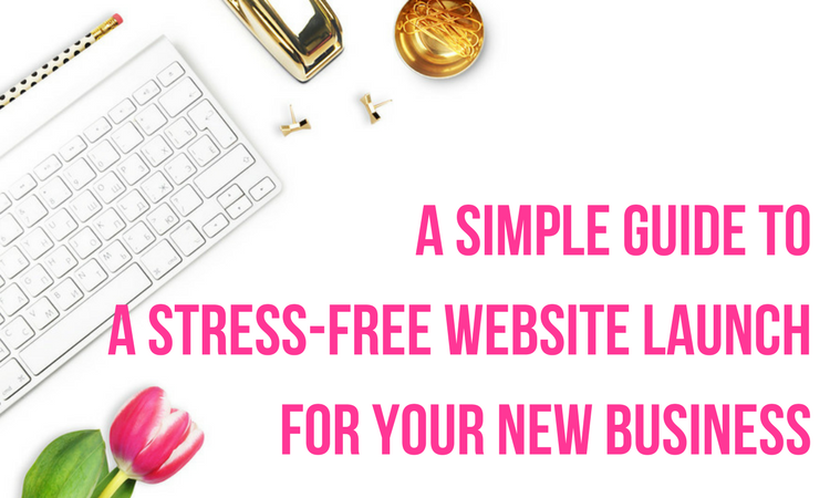 a simple guide to a stress free website launch for your new business