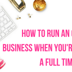 Practical Tips For Running An Online Business When You're A Full Time Mom