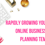 Rapidly Growing Your New Online Business: Free Planning Template