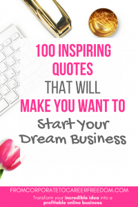 Get inspired to launch your dream business! Here are 100 of the most inspiring quotes that will leave you wanting to launch that business right now