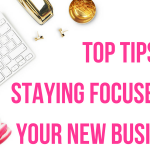 Top Tips For Staying Focused On Your New Business