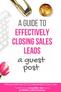 a guide to effectively closing sales leads in your growing online business, tips, strategy, entrepreneur, sales, customers, crm