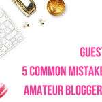 (Guest Post) 5 Common Mistakes That Amateur Bloggers Make