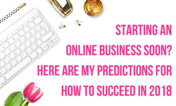 how to succeed starting an online business in 2018