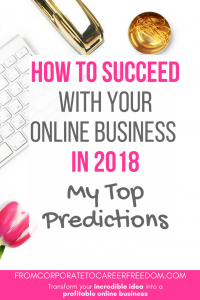 Starting an online business soon or want to grow it in 2018? Here are my top prediciions for what will work and my tips for how to grow your business fast